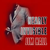 Nearly Invisible by Jim Hall