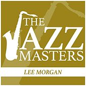 The JAZZ Masters - Lee Morgan by Lee Morgan
