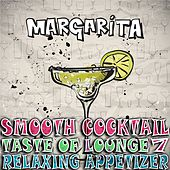 Smooth Cocktail, Taste Of Lounge, Vol. 7 (Relaxing Appetizer, ChillOut Session Margarita) by Various Artists