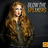 Blow the Speakers by Various Artists