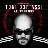 Alles Bombe by Toni Der Assi