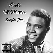 Singles File - Clyde Mcphatter von Clyde McPhatter