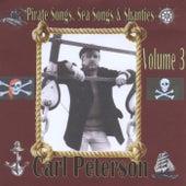 Pirate Songs, Sea Songs and Shanties, Vol. 3 by Carl Peterson