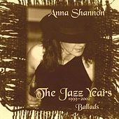 The Jazz Years (1999-2002) - Ballads by Anna Shannon