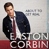 About to Get Real by Easton Corbin