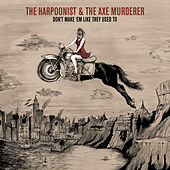 Don't Make 'em Like They Used To (Axe Mix) by The Harpoonist & The Axe Murderer
