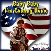 Baby Baby I'm Coming Home by Trade Martin
