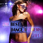 The Best Dance Anthems 2015 by Various Artists