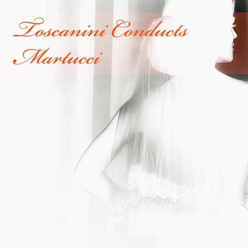 Toscanini Conducts Martucci by Arturo Toscanini