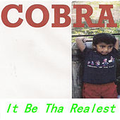 It Be Tha Realest by Cobra