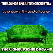 Adventure in the Land of Lounge (The Lionel Richie Dreams) de The Lounge Unlimited Orchestra