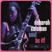 Soul Be It! by Deborah Coleman