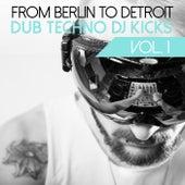 From Berlin to Detroit - Dub Techno DJ Kicks, Vol. 1 by Various Artists
