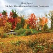 Erik Satie: Three Gymnopédies & Seven Gnossiennes by Mike Smale