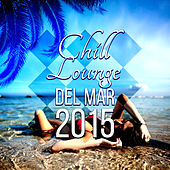 Chill Lounge del Mar - Café Chill Out Music After Dark Club del Mar Lounge 2015, Hotel Café, Sunset Beach Opening Buddha Party Music, Ibiza Summer Nights, Erotica Bar von Chill Out