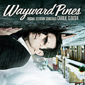 Wayward Pines (Original Motion Picture Soundtrack) by Charlie Clouser