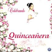 Celebrando Quinceañera by Various Artists