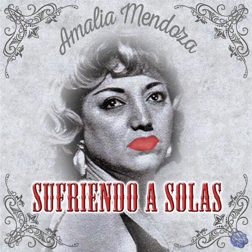 Sufriendo a Solas by Amalia Mendoza