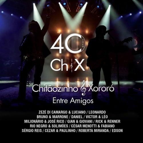 40 Anos 'Entre Amigos' (Ao Vivo) by Chitãozinho & Xororó