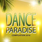 Dance Paradise Compilation 2016 (76 Best DJ Set Songs for New Electro Party Future Hits) de Various Artists