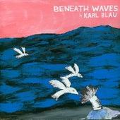 Beneath Waves by Karl Blau