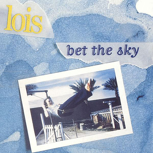 Bet the Sky by Lois