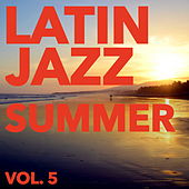 Latin Jazz Summer, Vol. 5 by Various Artists