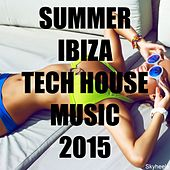 Summer Ibiza Tech House Music 2015 by Various Artists