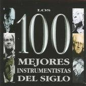 Los 100 Mejores Instrumentistas del Siglo by Various Artists