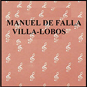Manuel de Falla -  Villa-Lobos by Various Artists