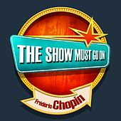 The Show Must Go On with Frédéric Chopin de Various Artists