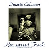 Remastered Tracks (All Tracks Remastered 2015) by Ornette Coleman