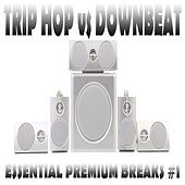 Trip Hop vs. Downbeat, Vol. 1 (Essential Premium Breaks) by Various Artists