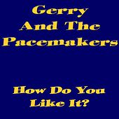How Do You Like It? van Gerry and the Pacemakers