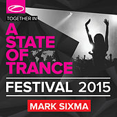 A State Of Trance Festival 2015 (Mixed by Mark Sixma) von Various Artists