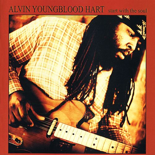 Start With The Soul von Alvin Youngblood Hart