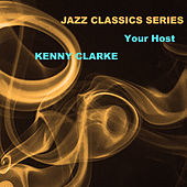 Jazz Classics Series: Your Host by Kenny Clarke