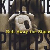 Roll Away The Stone de Kelly Joe Phelps