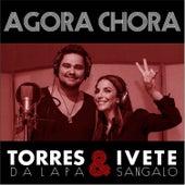 Agora Chora - Single von Torres da Lapa & Ivete Sangalo
