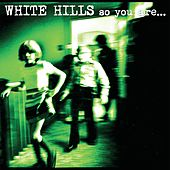 So You Are… So You'll Be von White Hills
