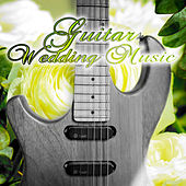 Guitar Wedding Music - The Most Beautiful Music for Wedding Ceremony, Romantic Wedding Music, Jazz Guitar Music, Dinner Time, Wedding Reception by Wedding Music