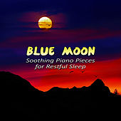 Blue Moon - Soothing Piano Pieces for Restful Sleep, Inner Peace, Deep Meditation, Yoga, Trouble Sleeping, Rest & Sweet Dreams, Serenity, Relaxing Music de Piano Dreamers