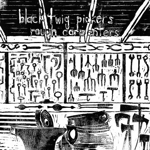 Rough Carpenters by The Black Twig Pickers