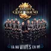 Ya No Vives En Mí by Banda Clave Nueva De Max Peraza