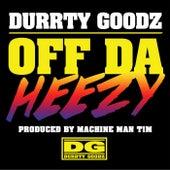 Off da Heezy by Durrty Goodz