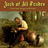 Jack of All Trades, the Folk Songs of Britain, Vol. III by Various Artists