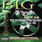 Big Wheels of Texas: What You Know Bout Them Texas Boys, Part III (Chopped and Screwed) von Various Artists