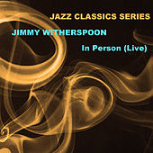 Jazz Classics Series: In Person (Live) de Jimmy Witherspoon