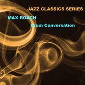 Jazz Classics Series: Drum Conversation de Max Roach