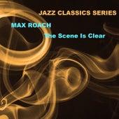 Jazz Classics Series: The Scene Is Clear de Max Roach